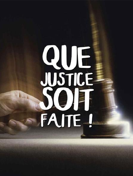 Que justice soit faite !