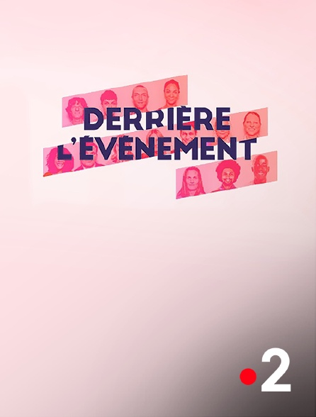 France 2 - Derrière l'événement