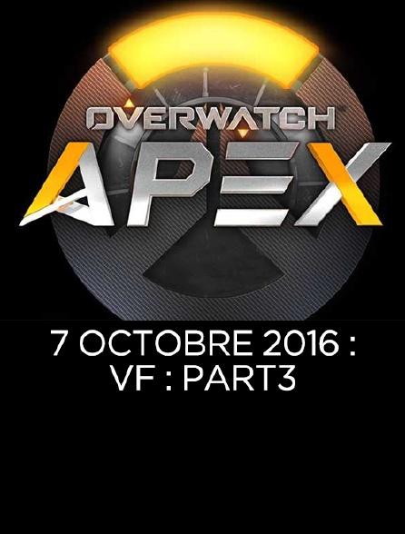 Apex League Overwatch : 7 Octobre 2016 : Vf : Part3
