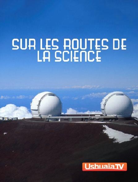 Ushuaïa TV - Sur les routes de la science