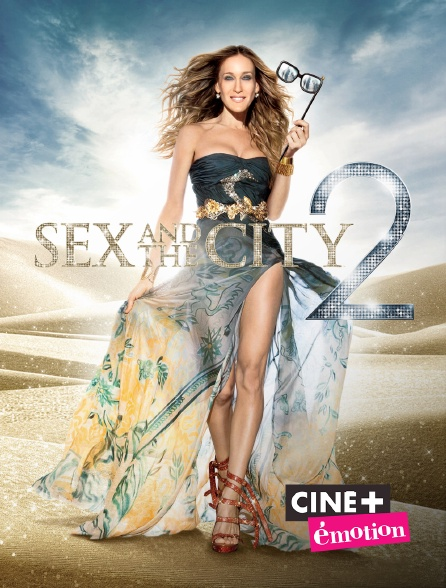 Ciné+ Emotion - Sex and the City 2 en replay