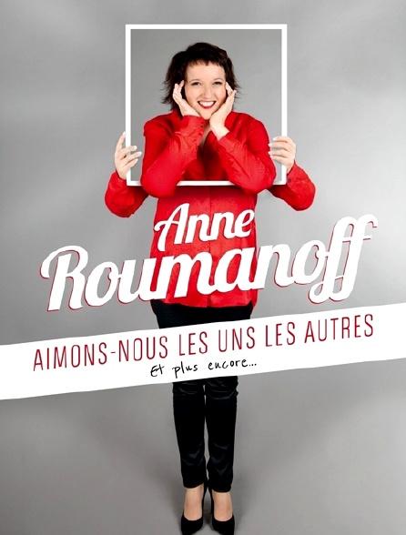 Anne Roumanoff : Aimons-nous les uns les autres... et plus encore