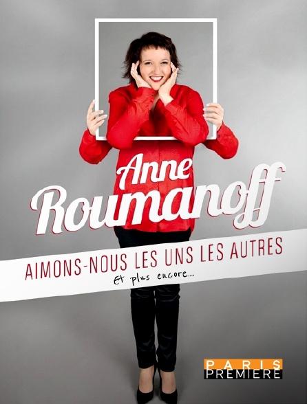 Paris Première - Anne Roumanoff : Aimons-nous les uns les autres... et plus encore