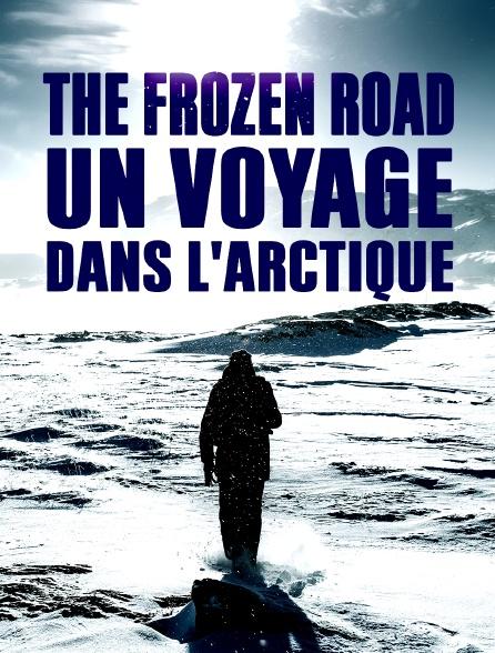 The Frozen Road : un voyage dans l'Arctique