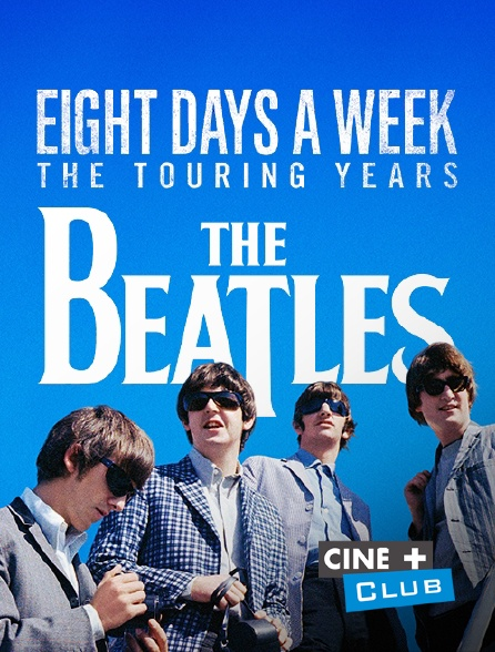 Ciné+ Club - The Beatles : Eight Days a Week - The Touring Years