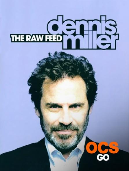 OCS Go - Dennis Miller : The Raw Feed