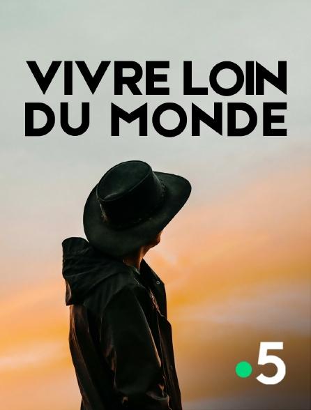 France 5 - Vivre loin du monde
