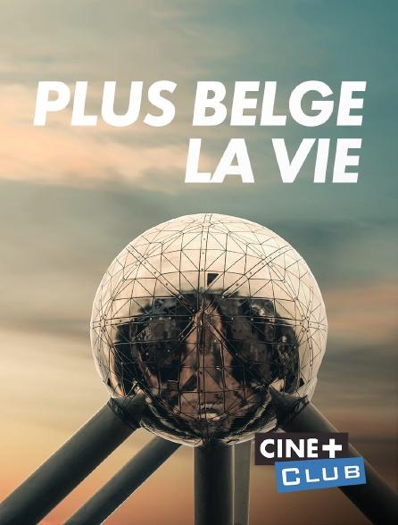 Ciné+ Club - Plus belge la vie