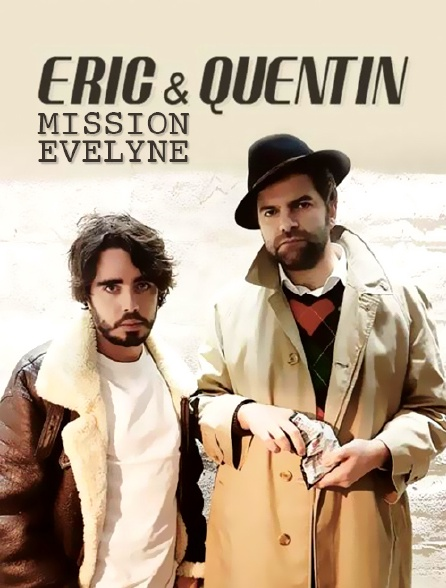 Eric & Quentin - Mission : Evelyne