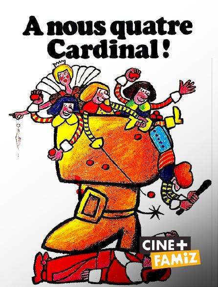 Ciné+ Famiz - A nous quatre, Cardinal !