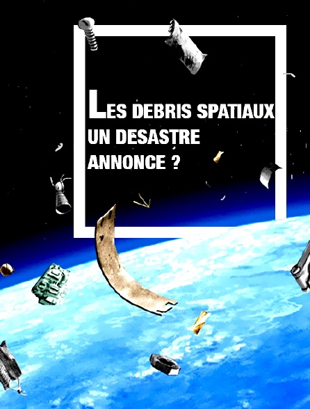 Les débris spatiaux : un désastre annoncé ?