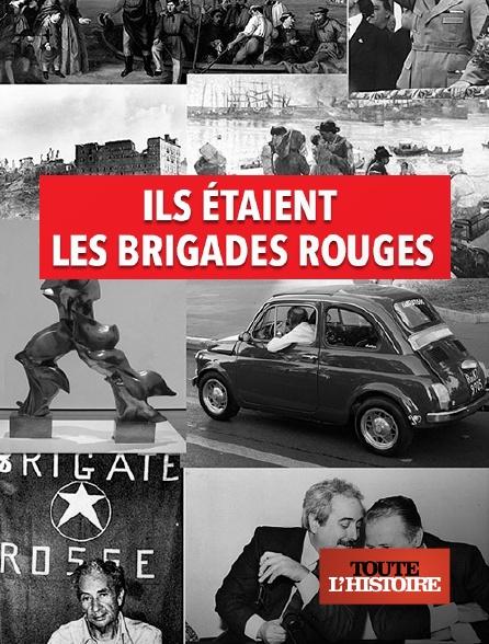 Toute l'histoire - Ils étaient les Brigades rouges