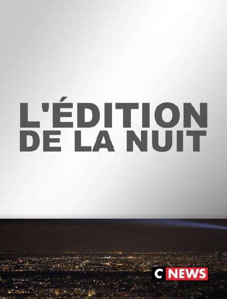 CNEWS - L'édition de la nuit