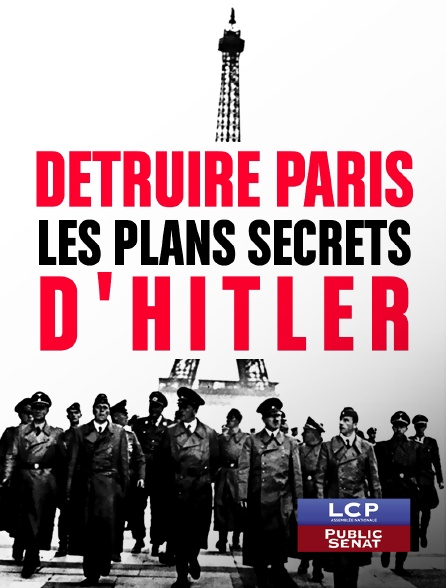 LCP Public Sénat - Détruire Paris, les plans secrets d'Hitler