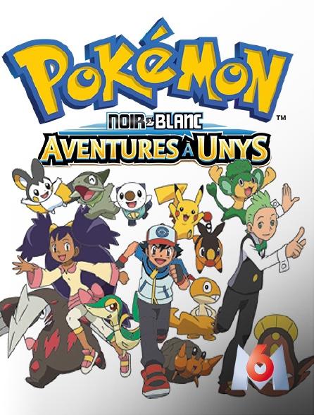 M6 - Pokémon XVI : Noir & Blanc, aventures à Unys