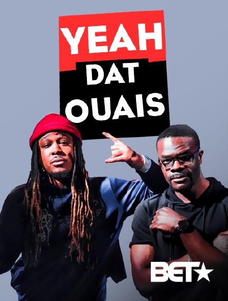 BET - Yeah Dat Ouais