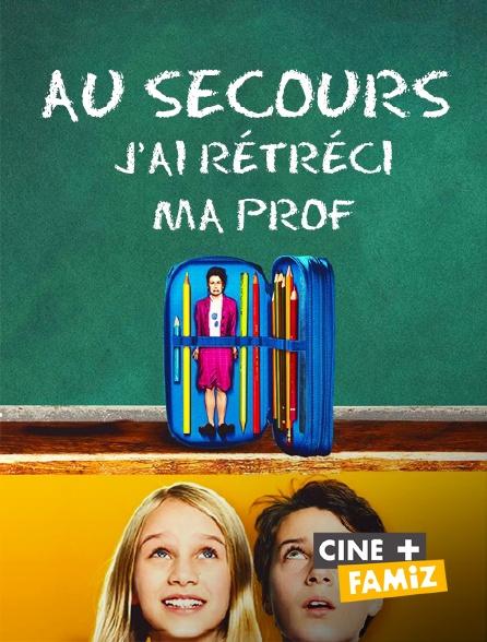 Ciné+ Famiz - Au secours j'ai rétréci ma prof