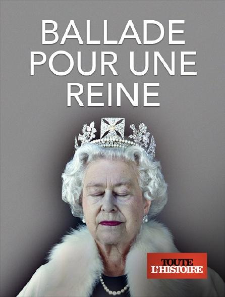 Toute l'histoire - Ballade pour une reine