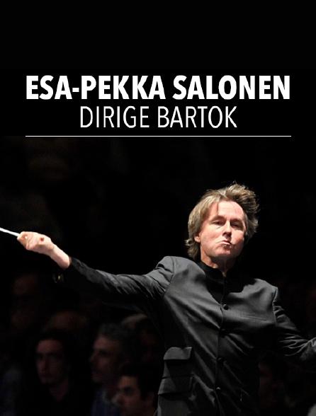 Esa-Pekka Salonen dirige Bartók