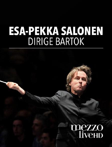 Mezzo Live HD - Esa-Pekka Salonen dirige Bartók