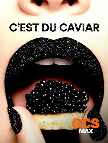 OCS Max - C'est du caviar