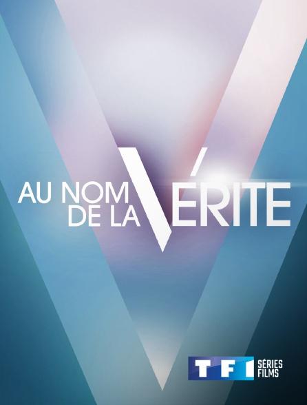 TF1 Séries Films - Au nom de la vérité