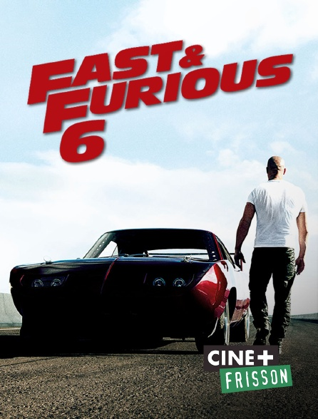 Ciné+ Frisson - Fast & Furious 6 en replay