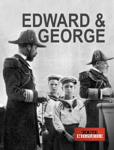 Toute l'histoire - Edward & George