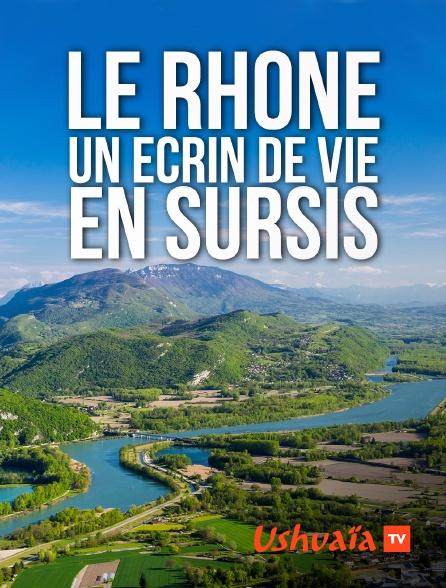 Ushuaïa TV - Le Rhône, un écrin de vie en sursis