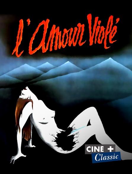 Ciné+ Classic - L'amour violé