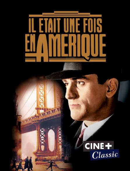 Ciné+ Classic - Il était une fois en Amérique