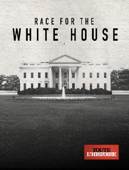 Toute l'histoire - La course à la Maison-Blanche