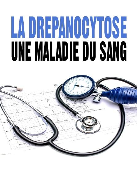 La drépanocytose : une maladie du sang