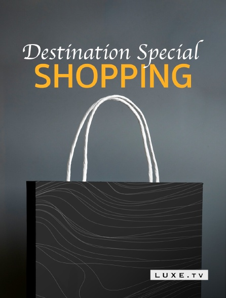 Luxe TV - Destination Special : Shopping