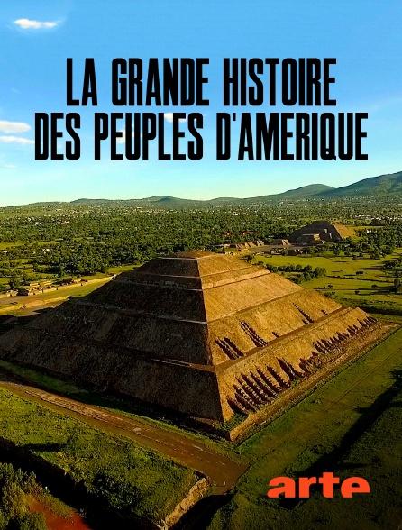 Arte - La grande histoire des peuples d'Amérique