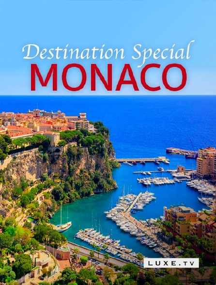 Luxe TV - Destination Special : Monaco