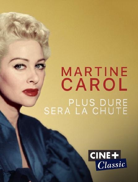 Ciné+ Classic - Martine Carol, plus dure sera la chute