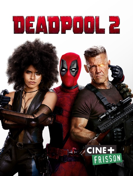 Ciné+ Frisson - Deadpool 2