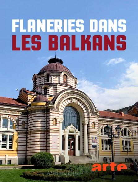 Arte - Flâneries dans les Balkans