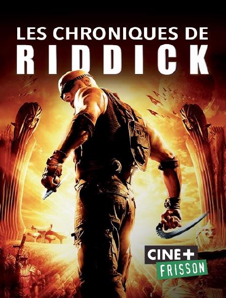 Ciné+ Frisson - Les chroniques de Riddick