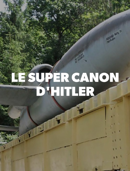Le super canon d'Hitler