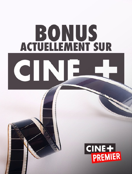Ciné+ Premier - Bonus actuellement sur Ciné+
