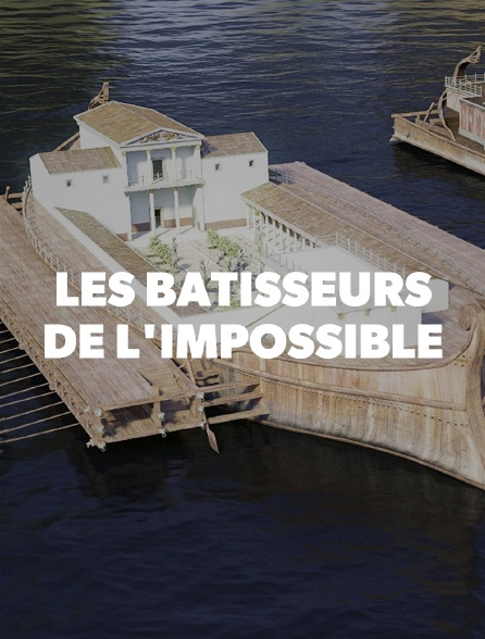 Les bâtisseurs de l'impossible