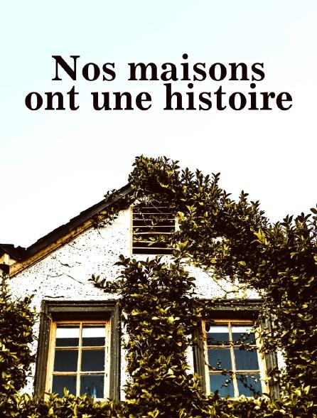 Nos maisons ont une histoire