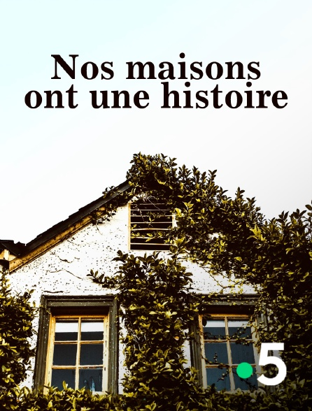 France 5 - Nos maisons ont une histoire