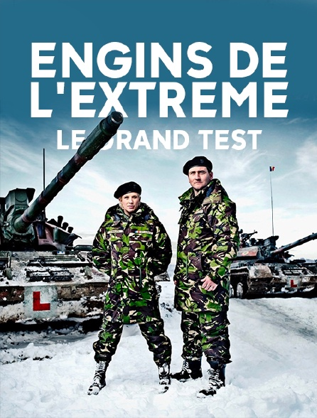 Engins de l'extrême : le grand test