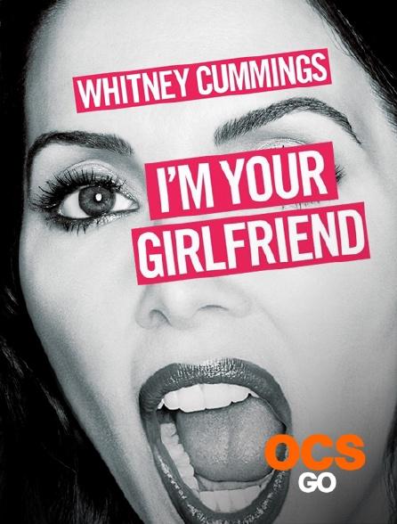 OCS Go - Whitney Cummings : I'm Your Girlfriend
