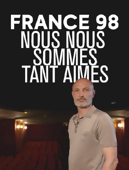 France 98 : nous nous sommes tant aimés