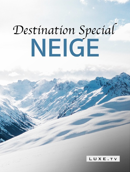 Luxe TV - Destination Special : Neige