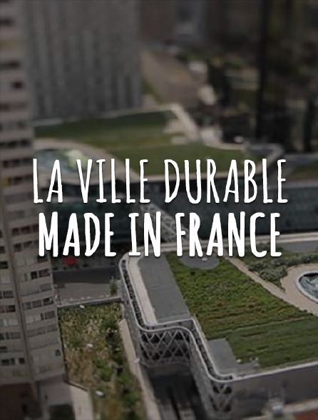 La ville durable made in France